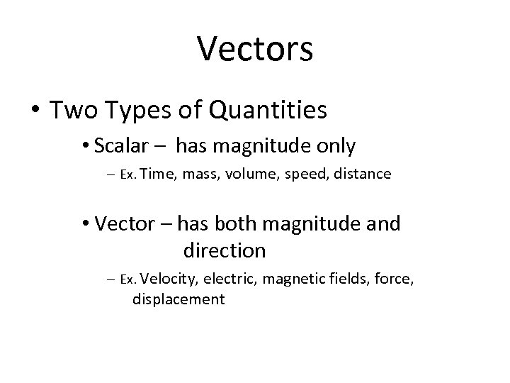 Vectors • Two Types of Quantities • Scalar – has magnitude only – Ex.