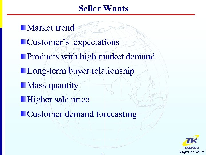 Seller Wants Market trend Customer's expectations Products with high market demand Long-term buyer relationship