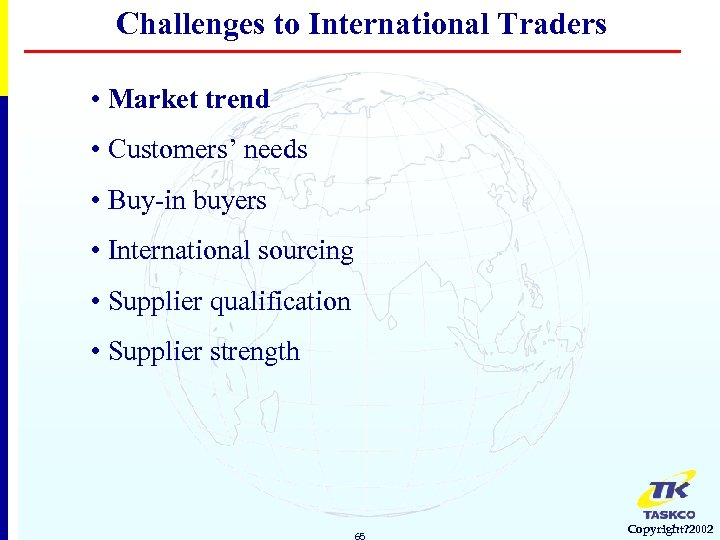 Challenges to International Traders • Market trend • Customers' needs • Buy-in buyers •
