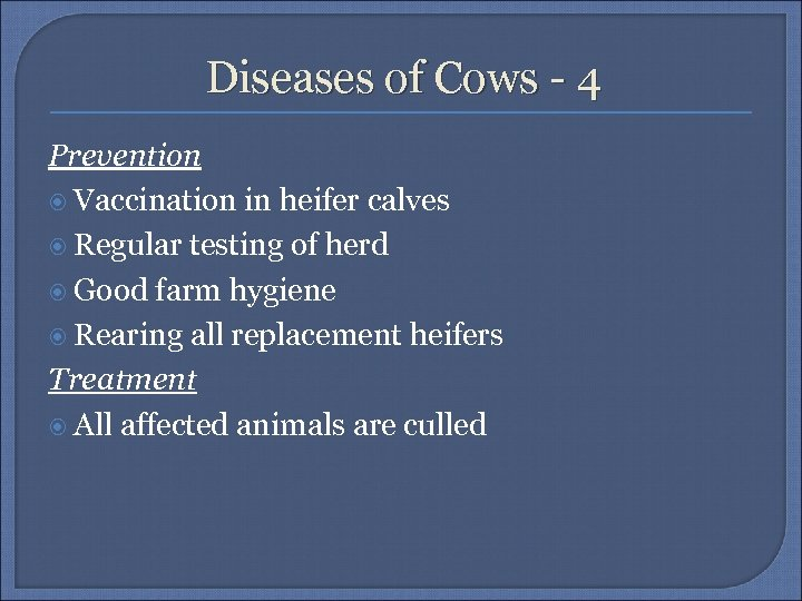Diseases of Cows - 4 Prevention Vaccination in heifer calves Regular testing of herd