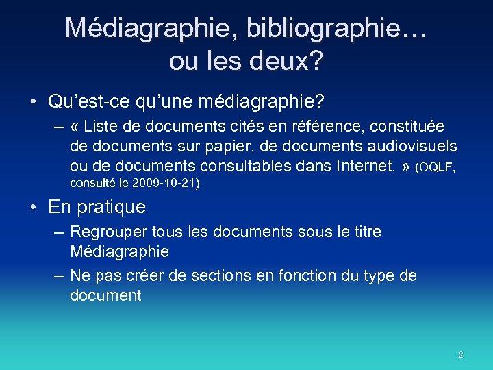 Médiagraphie, bibliographie… ou les deux? • Qu'est-ce qu'une médiagraphie? – « Liste de documents
