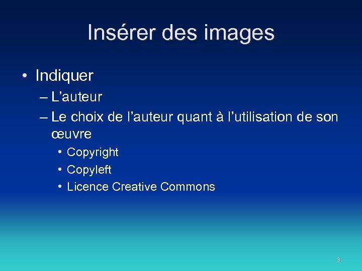 Insérer des images • Indiquer – L'auteur – Le choix de l'auteur quant à