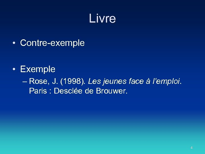 Livre • Contre-exemple • Exemple – Rose, J. (1998). Les jeunes face à l'emploi.