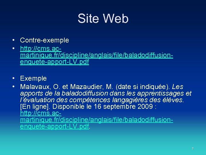 Site Web • Contre-exemple • http: //cms. acmartinique. fr/discipline/anglais/file/baladodiffusionenquete-apport-LV. pdf • Exemple • Malavaux,