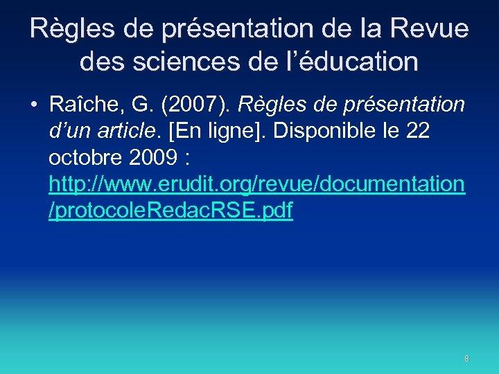 Règles de présentation de la Revue des sciences de l'éducation • Raîche, G. (2007).