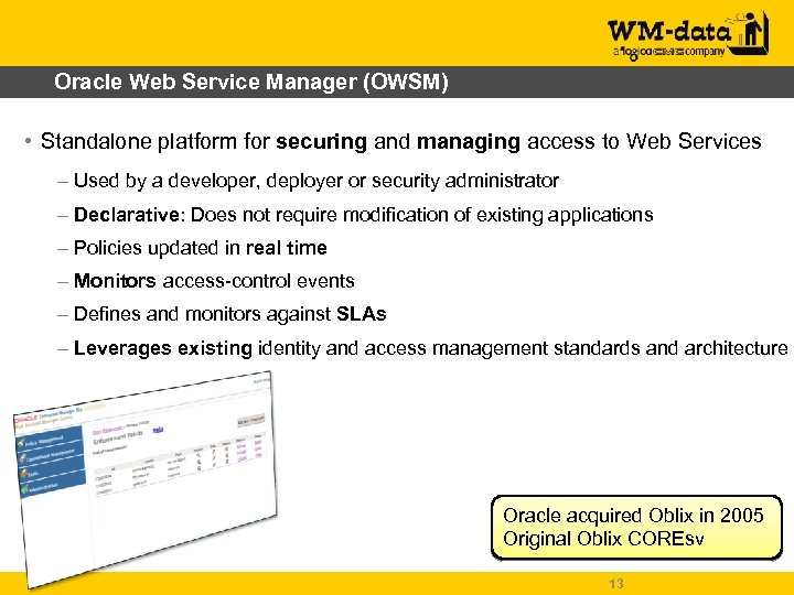 Oracle Web Service Manager (OWSM) • Standalone platform for securing and managing access to