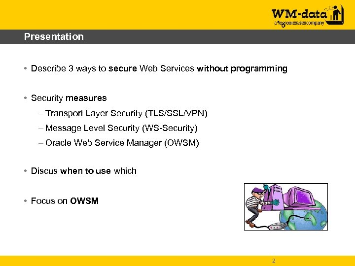 Presentation • Describe 3 ways to secure Web Services without programming • Security measures