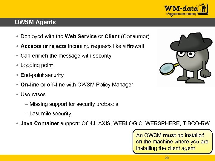 OWSM Agents • Deployed with the Web Service or Client (Consumer) • Accepts or