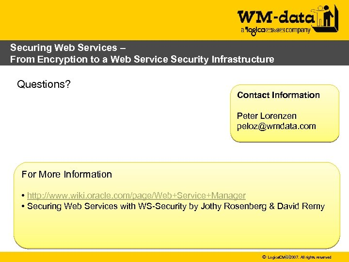 Securing Web Services – From Encryption to a Web Service Security Infrastructure Questions? Contact