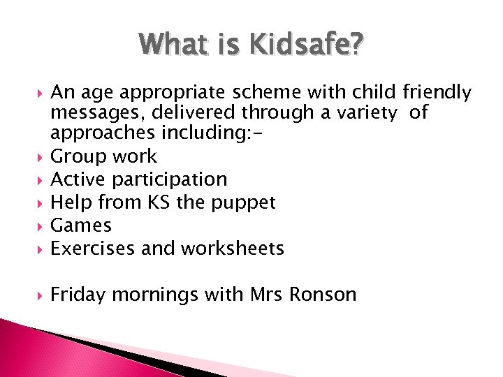 What is Kidsafe? An age appropriate scheme with child friendly messages, delivered through a