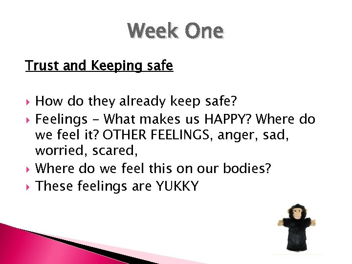 Week One Trust and Keeping safe How do they already keep safe? Feelings -