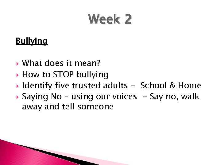 Week 2 Bullying What does it mean? How to STOP bullying Identify five trusted