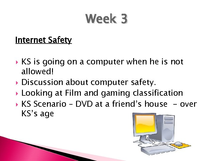 Week 3 Internet Safety KS is going on a computer when he is not