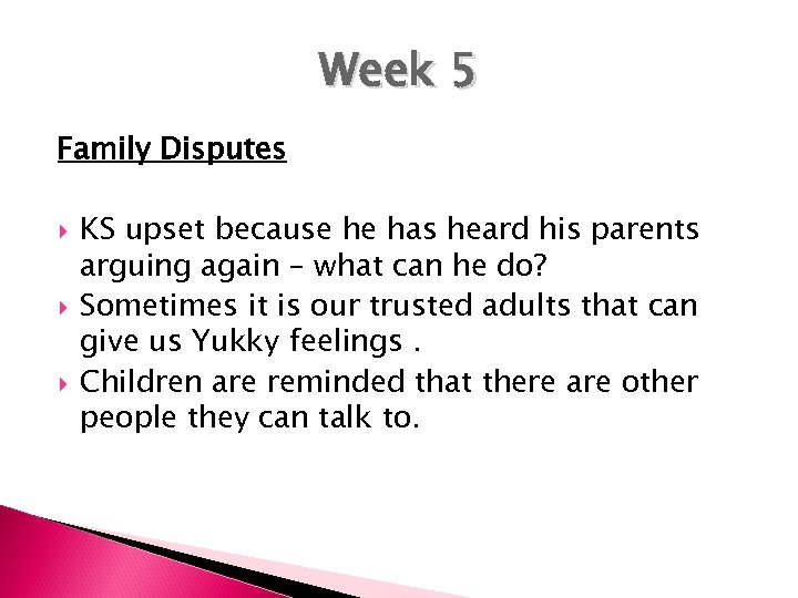 Week 5 Family Disputes KS upset because he has heard his parents arguing again