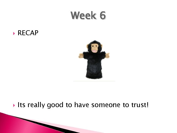 Week 6 RECAP Its really good to have someone to trust!