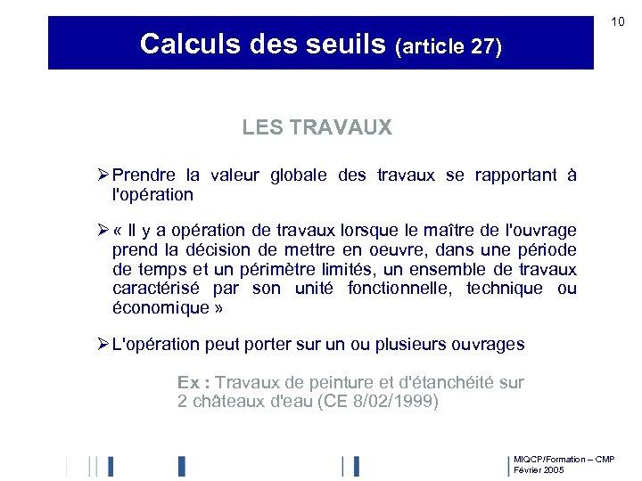10 Calculs des seuils (article 27) LES TRAVAUX Ø Prendre la valeur globale des