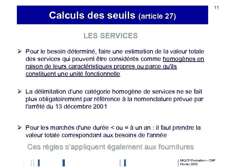11 Calculs des seuils (article 27) LES SERVICES Ø Pour le besoin déterminé, faire