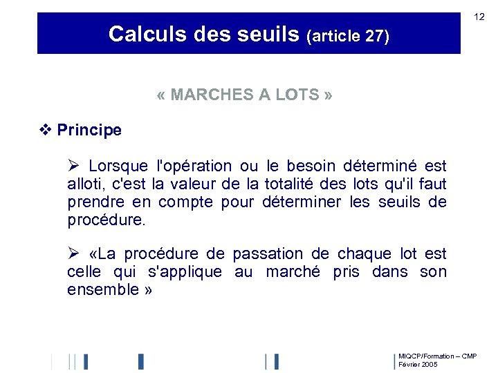 12 Calculs des seuils (article 27) « MARCHES A LOTS » v Principe Ø