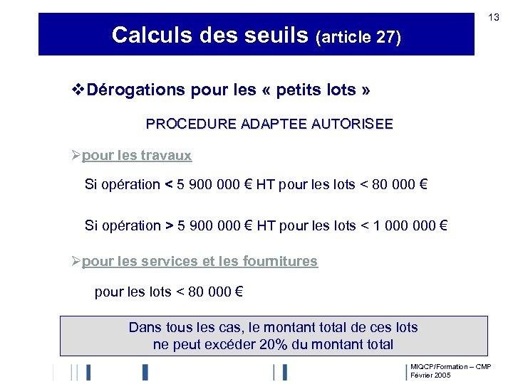 13 Calculs des seuils (article 27) v. Dérogations pour les « petits lots »