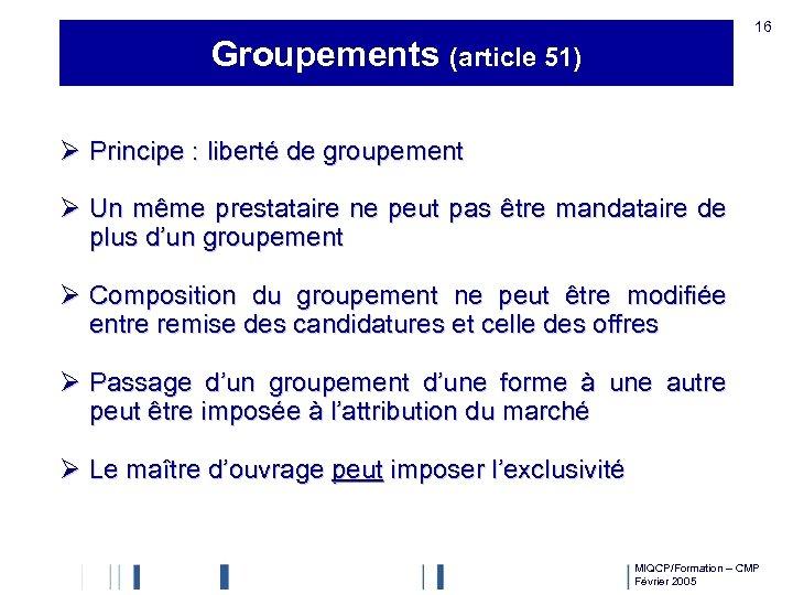 16 Groupements (article 51) Ø Principe : liberté de groupement Ø Un même prestataire