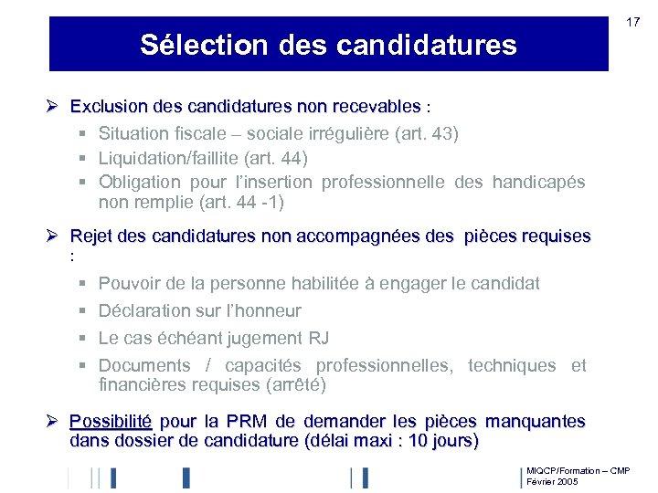 17 Sélection des candidatures Ø Exclusion des candidatures non recevables : § Situation fiscale