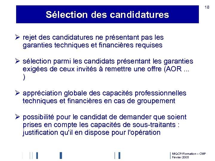 18 Sélection des candidatures Ø rejet des candidatures ne présentant pas les garanties techniques