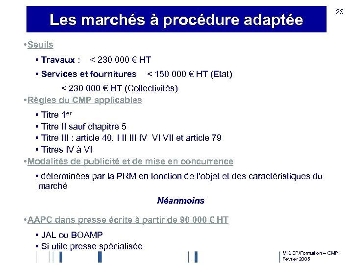 Les marchés à procédure adaptée 23 • Seuils § Travaux : < 230 000