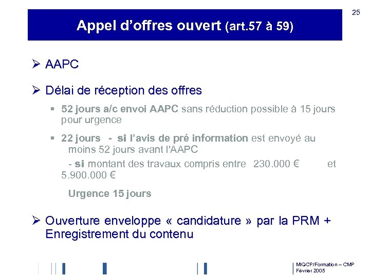 25 Appel d'offres ouvert (art. 57 à 59) Ø AAPC Ø Délai de réception