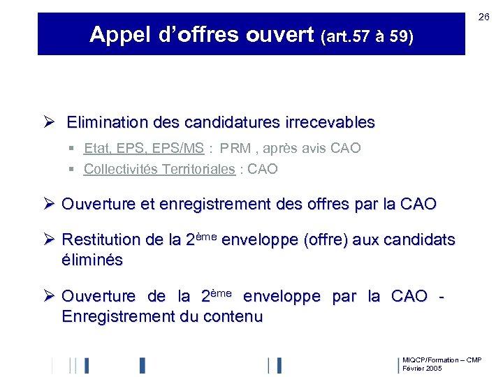 Appel d'offres ouvert (art. 57 à 59) 26 Ø Elimination des candidatures irrecevables §