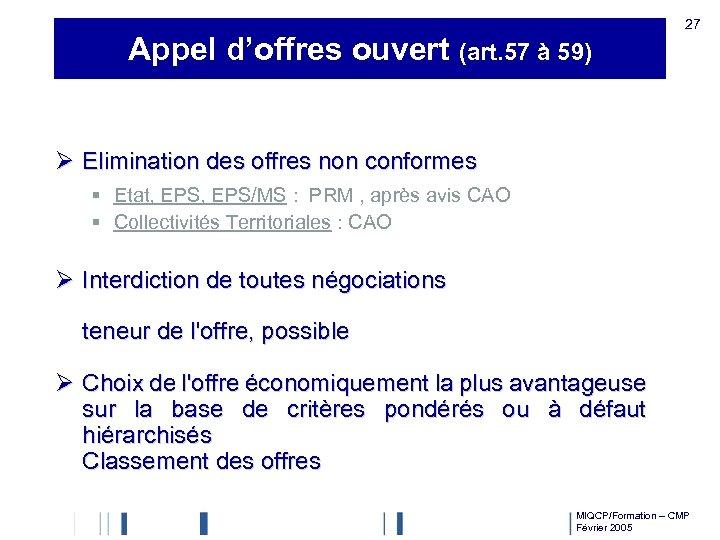 Appel d'offres ouvert (art. 57 à 59) 27 Ø Elimination des offres non conformes