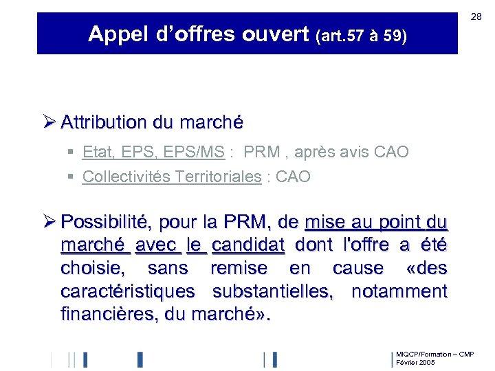 Appel d'offres ouvert (art. 57 à 59) 28 Ø Attribution du marché § Etat,
