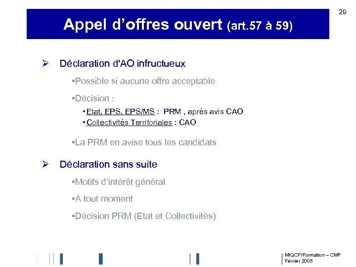 Appel d'offres ouvert (art. 57 à 59) 29 Ø Déclaration d'AO infructueux §Possible si