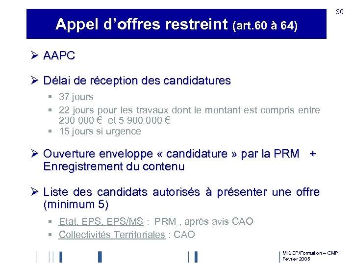 Appel d'offres restreint (art. 60 à 64) 30 Ø AAPC Ø Délai de réception
