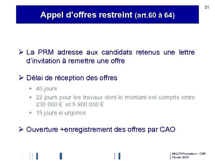 31 Appel d'offres restreint (art. 60 à 64) Ø La PRM adresse aux candidats