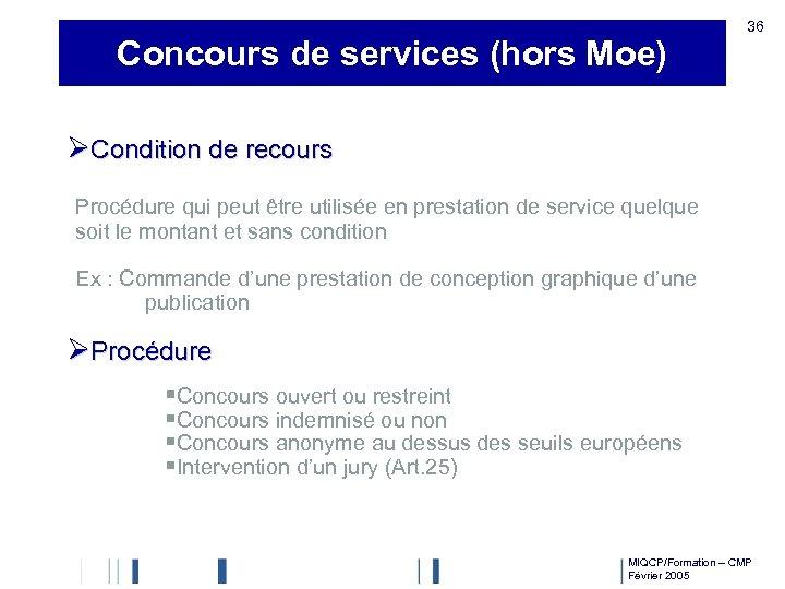 Concours de services (hors Moe) 36 ØCondition de recours Procédure qui peut être utilisée