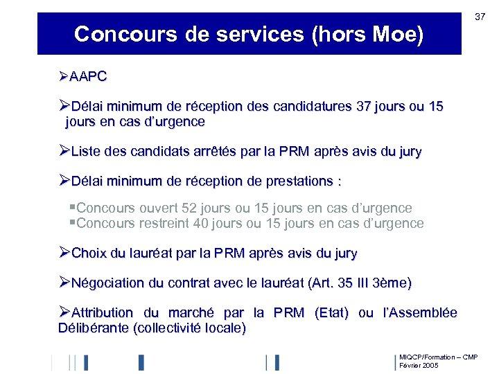 Concours de services (hors Moe) 37 ØAAPC ØDélai minimum de réception des candidatures 37