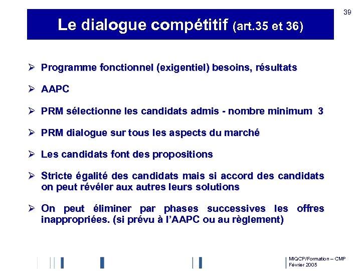 Le dialogue compétitif (art. 35 et 36) 39 Ø Programme fonctionnel (exigentiel) besoins, résultats