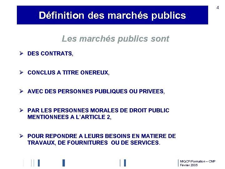 Définition des marchés publics 4 Les marchés publics sont Ø DES CONTRATS, Ø CONCLUS