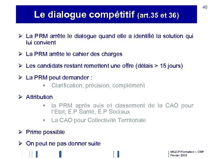 Le dialogue compétitif (art. 35 et 36) 40 Ø La PRM arrête le dialogue