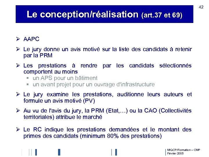 Le conception/réalisation (art. 37 et 69) 42 Ø AAPC Ø Le jury donne un