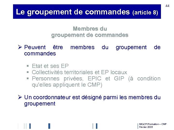 Le groupement de commandes (article 8) 44 Membres du groupement de commandes Ø Peuvent