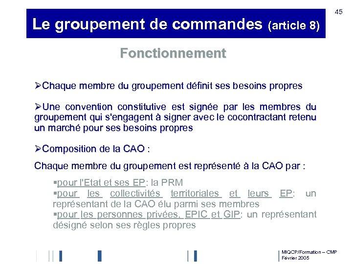 Le groupement de commandes (article 8) 45 Fonctionnement ØChaque membre du groupement définit ses