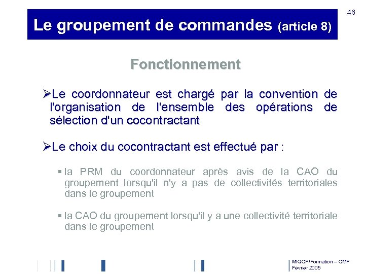 Le groupement de commandes (article 8) 46 Fonctionnement ØLe coordonnateur est chargé par la