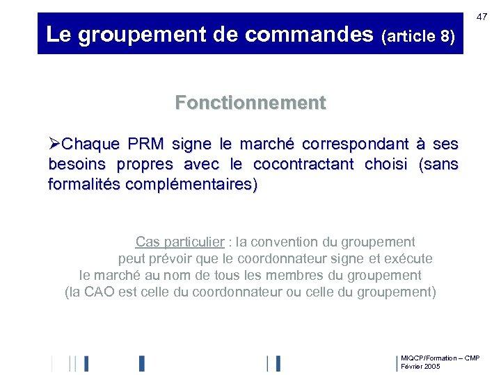 Le groupement de commandes (article 8) 47 Fonctionnement ØChaque PRM signe le marché correspondant