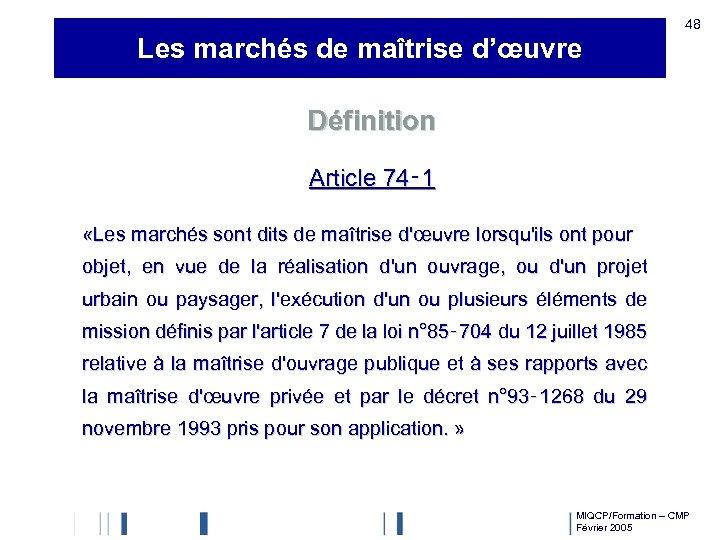 48 Les marchés de maîtrise d'œuvre Définition Article 74‑ 1 «Les marchés sont dits