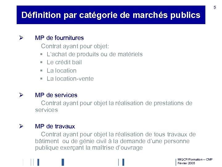 5 Définition par catégorie de marchés publics Ø MP de fournitures Contrat ayant pour