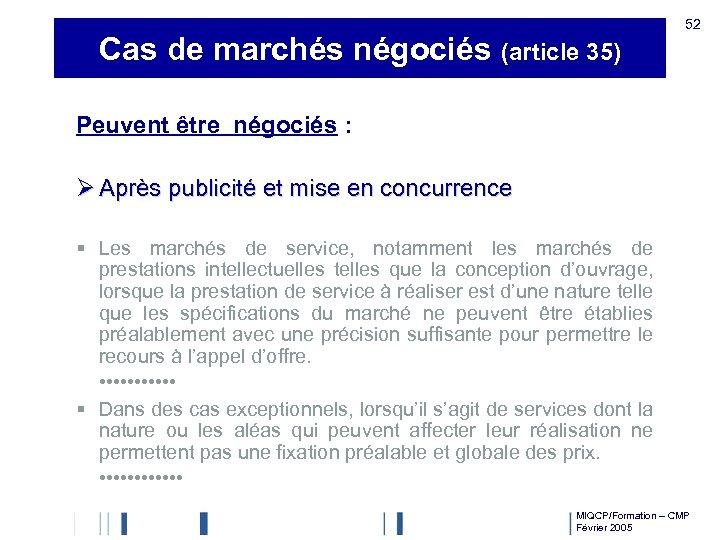 Cas de marchés négociés (article 35) 52 Peuvent être négociés : Ø Après publicité