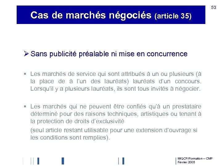 Cas de marchés négociés (article 35) 53 Ø Sans publicité préalable ni mise en