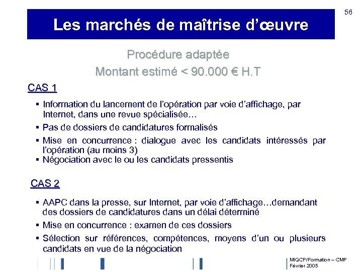 Les marchés de maîtrise d'œuvre 56 Procédure adaptée Montant estimé < 90. 000 €