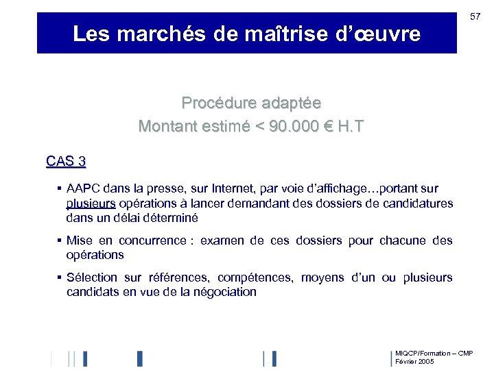 Les marchés de maîtrise d'œuvre 57 Procédure adaptée Montant estimé < 90. 000 €